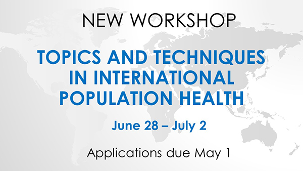 Topics and Techniques in International Population Health, June 28-July 1, Register by May 1