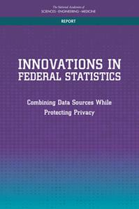 Innovations in Federal Statistics:  Combining Data Sources While Protecting Privacy